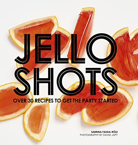 Jello Shots: Over 30 Recipes to Get: Sabrina Fauda-Role
