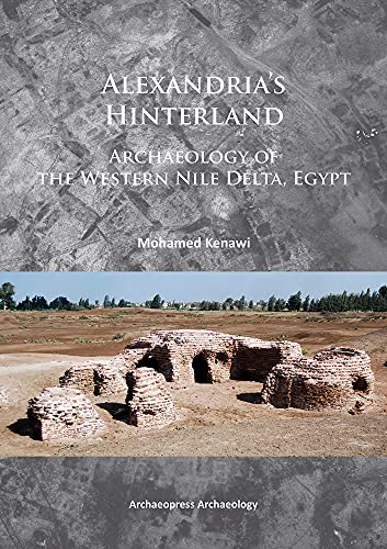 9781784910143: Alexandria's Hinterland: Archaeology of the Western Nile Delta, Egypt