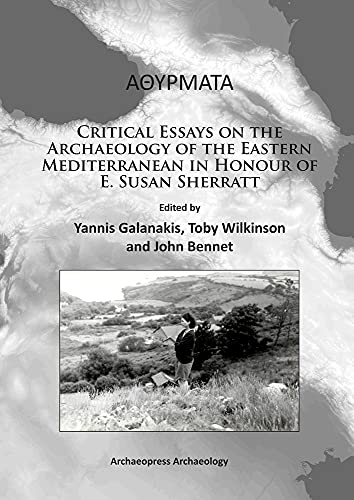 : Critical Essays on the Archaeology of the Eastern Mediterranean in Honour of E. Susan Sherratt