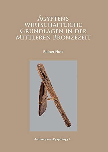 9781784910303: Agyptens wirtschaftliche Grundlagen in der mittleren Bronzezeit (Archaeopress Egyptology) (German Edition)
