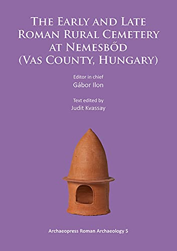 The Early and Late Roman Rural Cemetery at Nemesbod (Vas County, Hungary) (Archaeopress Roman ...