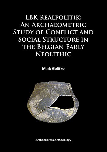 LBK Realpolitik: An Archaeometric Study of Conflict and Social Structure in the Belgian Early ...