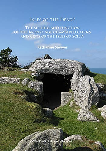9781784911133: Isles of the Dead?: The setting and function of the Bronze Age chambered cairns and cists of the Isles of Scilly