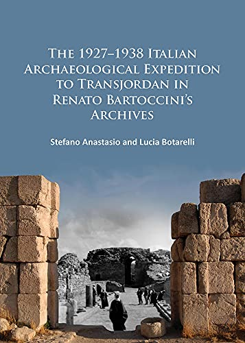 9781784911188: The 1927-1938 Italian Archaeological Expedition to Transjordan in Renato Bartoccini's Archives
