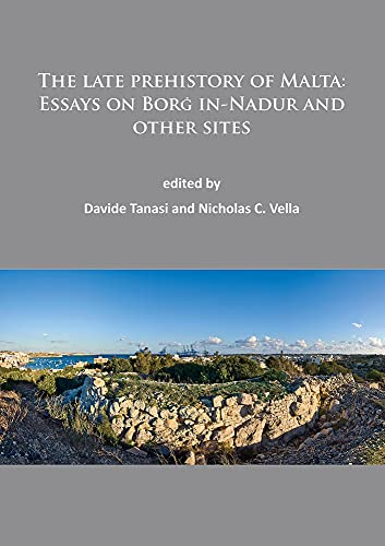 The Late Prehistory of Malta: Essays on Borg in-Nadur and Other Sites 2015