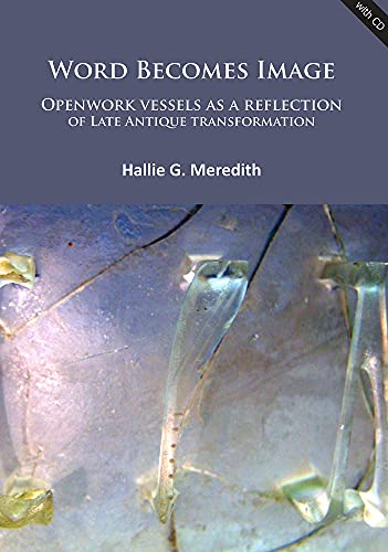 9781784911294: Word Becomes Image: Openwork vessels as a reflection of Late Antique transformation