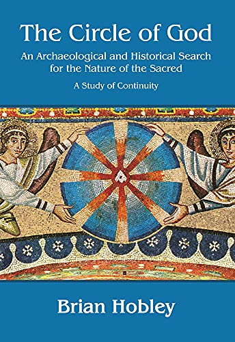 The Circle of God: An Archaeological and Historical Search for the Nature of the Sacred: A Study of...