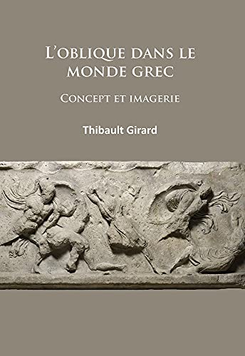 L'Oblique Dans le Monde Grec: Concept et Imagerie: Thibault Girard