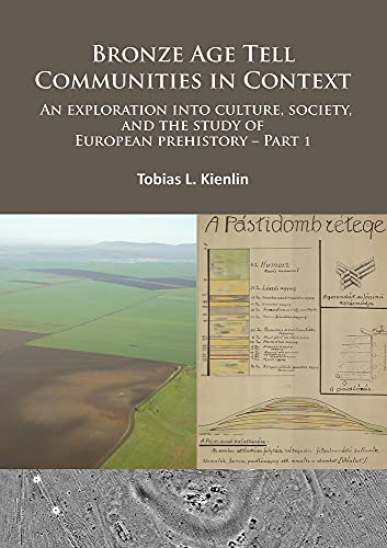 9781784911478: Bronze Age Tell Communities in Context - An Exploration Into Culture, Society and the Study of European Prehistory: Part 1 - Critique: Europe and the Mediterranean