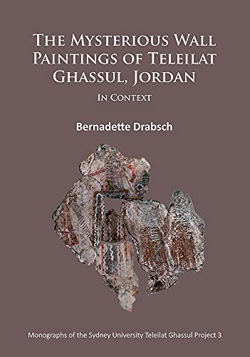 9781784911706: The Mysterious Wall Paintings of Teleilat Ghassul, Jordan: In Context (Monographs of the Sydney University Teleilat Ghassul Project)