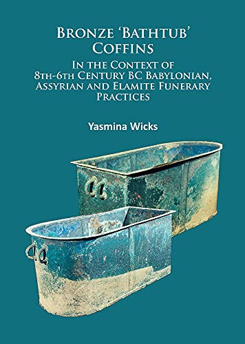 Bronze 'Bathtub' Coffins in the Context of 8th-6th Century BC Babylonian, Assyrian and ...