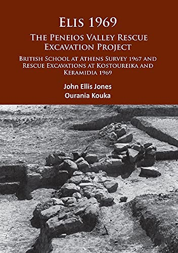 Elis 1969: The Peneios Valley Rescue Excavation Project: British School at Athens Survey 1967 and ...