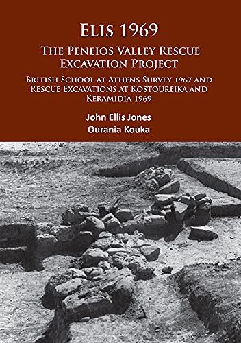 9781784912307: Elis 1969: The Peneios Valley Rescue Excavation Project: British School at Athens Survey 1967 and Rescue Excavations at Kostoureika and Keramidia 1969