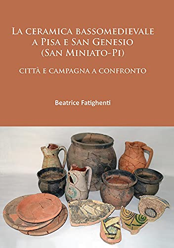 9781784912772: La ceramica bassomedievale a Pisa e San Genesio (San Miniato-Pi): citta e campagna a confronto (Italian Edition)