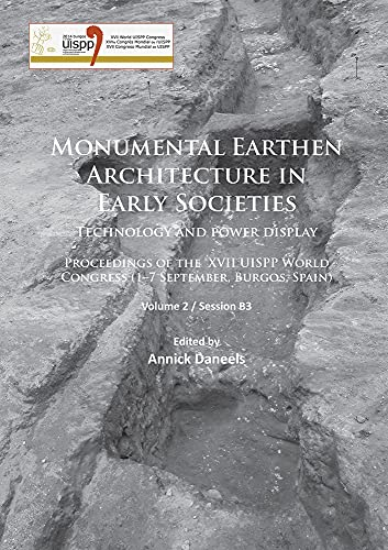 Monumental Earthen Architecture in Early Societies: Technology and Power Display: Volume 2 / ...