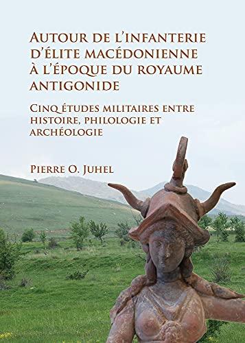 Autour de l infanterie d elite macedonienne: Pierre O. Juhel