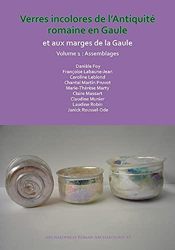 9781784918972: Verres Incolores de l Antiquité romaine en Gaule et aux marges de la Gaule