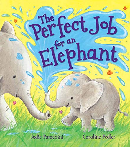 Storytime: The Perfect Job for an Elephant: Parachini, Jodie