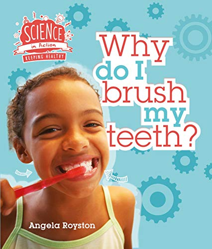 9781784936297: Science in Action: Keeping Healthy - Why do I brush my teeth? (Science in Action Keep/Healthy)