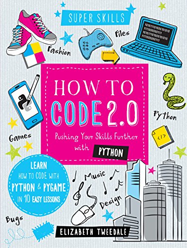 9781784937874: How to Code 2.0: Pushing your skills further with Python: Learn how to code with Python and Pygame in 10 Easy Lessons (Super Skills)