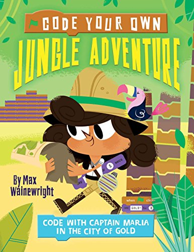 Code Your Own Jungle Adventure: Code with: Wainewright, Max