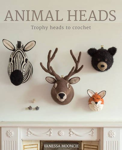 Animal Heads: Life-Sized Trophy Heads To Crochet