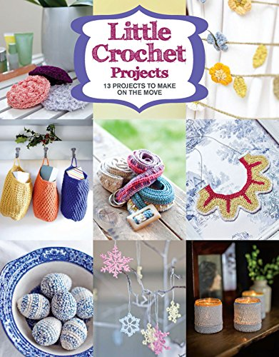 9781784941628: Little Crochet Projects: 12 Projects to Make on the Move