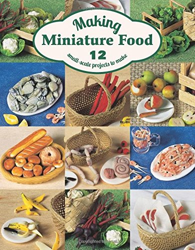9781784941703: Making Miniature Food: 12 Small-Scale Projects to Make