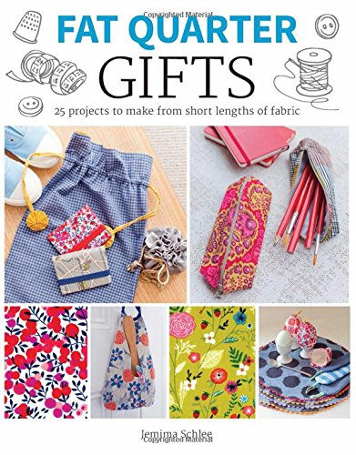 Fat quarter gifts 25 projects to make from short lengths for Gifts u can make