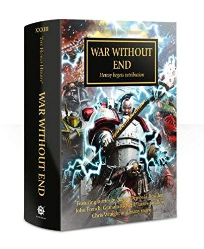 9781784963651: War Without End: Heresy Begets Retribution - The Horus Heresy #33 Anthology Hardcover (Warhammer 40,000 40K 30K)