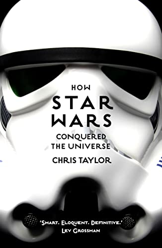 9781784970475: How Star Wars Conquered The Universe: The Past, Present, and Future of a Multibillion Dollar Franchise