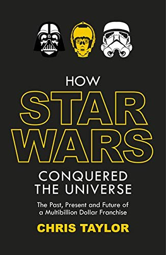 9781784970598: How Star Wars Conquered the Universe: The Past, Present, and Future of a Multibillion Dollar Franchise