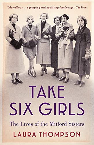 9781784970895: Take Six Girls: The Lives of the Mitford Sisters