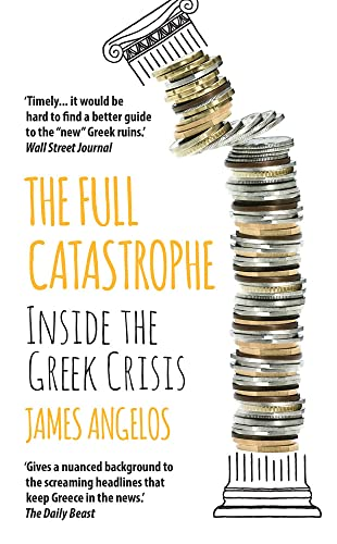 9781784975036: The Full Catastrophe: Inside the Greek Crisis