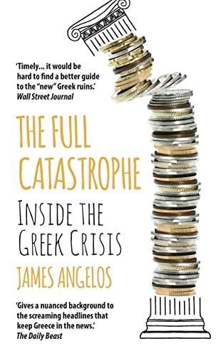 9781784975036: The Full Catastrophe: Inside the Greek Crisis