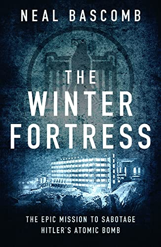 9781784977047: The Winter Fortress: The Epic Mission to Sabotage Hitler's Atomic Bomb