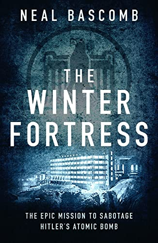 9781784977054: The Winter Fortress: The Epic Mission to Sabotage Hitler's Atomic Bomb