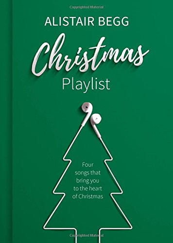 Christmas Playlist: Four Songs That Bring You to the Heart of Christmas: Begg, Alistair