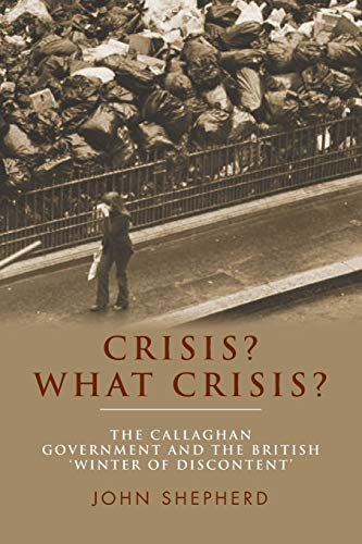 9781784991159: Crisis? What Crisis?: The Callaghan government and the British 'winter of discontent'