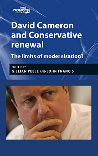 9781784991531: David Cameron and Conservative Renewal: The Limits of Modernisation? (New Perspectives on the Right MUP)
