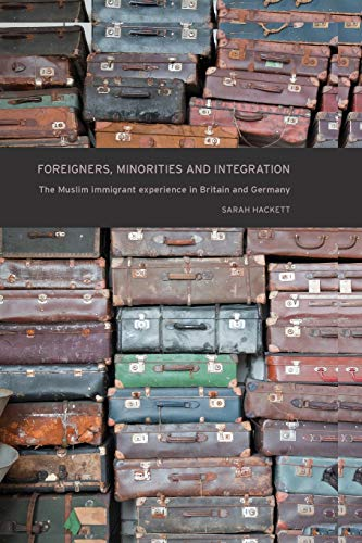 9781784992811: Foreigners, Minorities and Integration: The Muslim Immigrant Experience in Britain and Germany