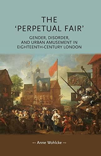 9781784992873: The 'Perpetual Fair': Gender, disorder and urban amusement in eighteenth-century London (Gender in History MUP)