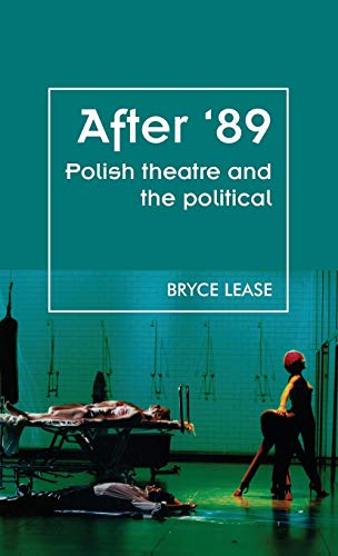 After '89: Polish Theatre and the Political (Theatre Theory Practice Performance MUP): Bryce ...