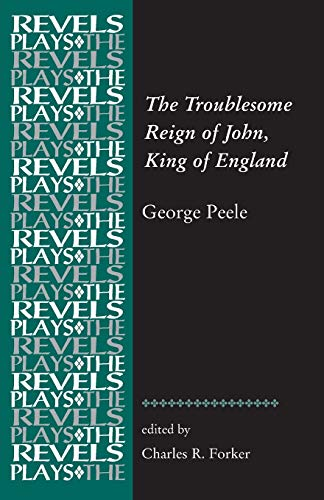 9781784993450: The Troublesome Reign of John, King of England: By George Peele (Revels Plays MUP)