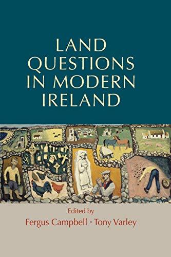 Land questions in modern Ireland: Campbell, Fergus, Varley, Tony