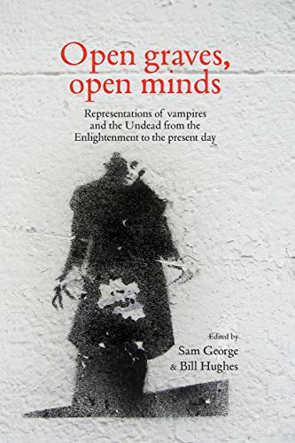 9781784993627: Open graves, open minds: Representations of vampires and the Undead from the Enlightenment to the present day