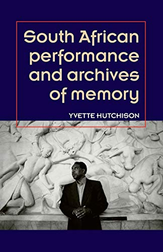 9781784993665: South African performance and archives of memory (Theatre Theory Practice Performance MUP)