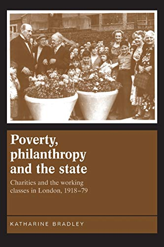 9781784993689: Poverty, philanthropy and the state: Charities and the working classes in London, 1918-79