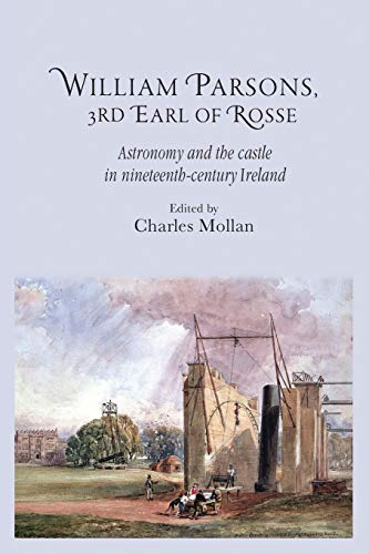 9781784993726: William Parsons, 3rd Earl of Rosse: Astronomy and the castle in nineteenth-century Ireland