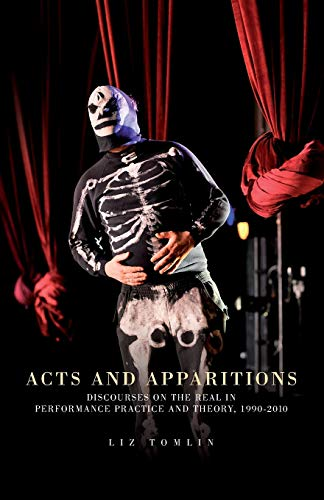 9781784993764: Acts and apparitions: Discourses on the real in performance practice and theory, 1990-2010
